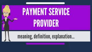 What is PAYMENT SERVICE PROVIDER? What does PAYMENT SERVICE PROVIDER mean?