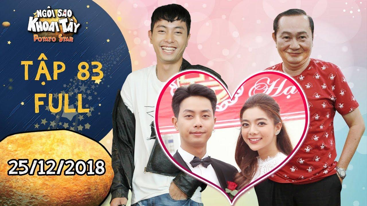 Ngôi sao khoai tây|tập 83 full:Nhân Kiên sướng rơn khi ông Sang mặc kệ vợ đồng ý gả con gái cho mình