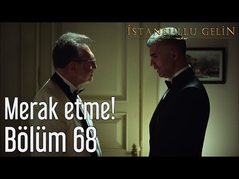 İstanbullu Gelin 68. Bölüm - Merak Etme!