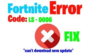 Can't download new Fortnite Update *FIX* Error code: LS - 0006