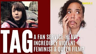 Tag: A Fan Service-Heavy, Incredibly Violent Feminist and Queer Film?