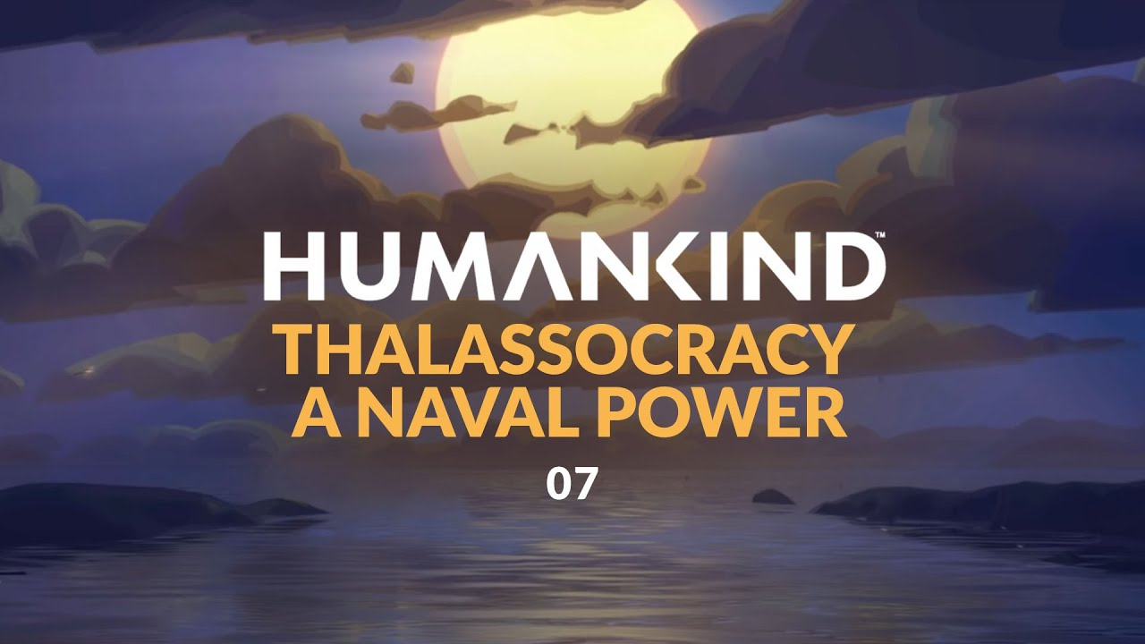 HUMANKIND | Thalassocracy - A Naval Power | Ep 07 (Let's Play Miniseries)