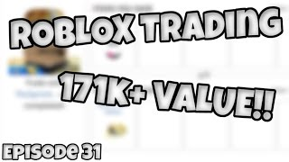 ROBLOX Trading - Episode 31!! (171k+ VALUE!!)