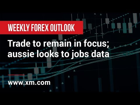 Weekly Forex Outlook: 10/05/2019 - Trade to remain in focus; aussie looks to jobs data
