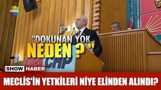 """Kılıçdaroğlu: """"Meclis'in yetkileri niye elinden alındı?"""""""