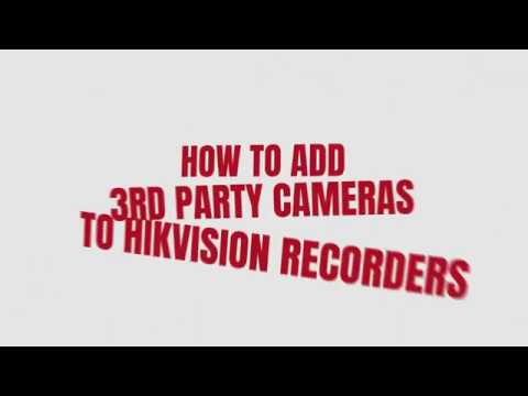 How to add 3rd party cameras to Hikvision NVR
