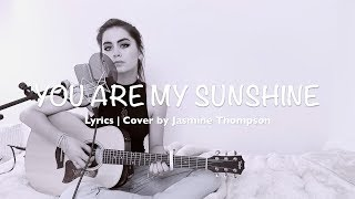You Are My Sunshine (Lyrics | Cover by Jasmine Thompson)