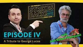 Tribute to George Lucas with Josh Robert Thompson! The Prequels Strike Back: Strikes Back! Ep IV