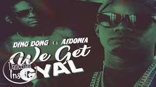 Ding Dong & Aidonia - We Get Gyal (Raw) January 2017