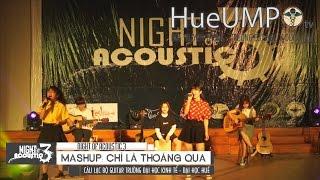 [HueUMPtv|T4/2016] Night of Acoustic 3 - MASHUP: Chỉ Là Thoáng Qua - Trường ĐH Kinh Tế Huế