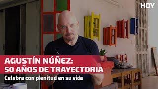 Agustín Núñez: 50 años de trayectoria