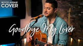 Goodbye My Lover - James Blunt (Boyce Avenue acoustic cover) on Spotify & Apple
