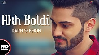Akh Boldi (Full Video) | Karn Sekhon | Desi Crew | Sukh Sanghera | Latest Punjabi Song 2017