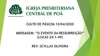 Culto de Páscoa 12.04.20 | Mensagem: O Evento da Ressurreição (Lc 24:1-49) - Rev. Scyllas Oliveira