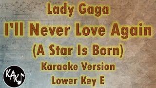 Lady Gaga - I'll Never Love Again Karaoke Instrumental Lyrics Cover Lower Key E