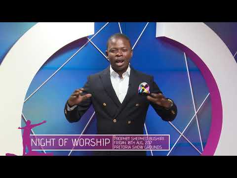 NIGHT OF WORSHIP 18/08/2017 | A NIGHT TO REMEMBER WITH PROPHET SHEPHERD BUSHIRI