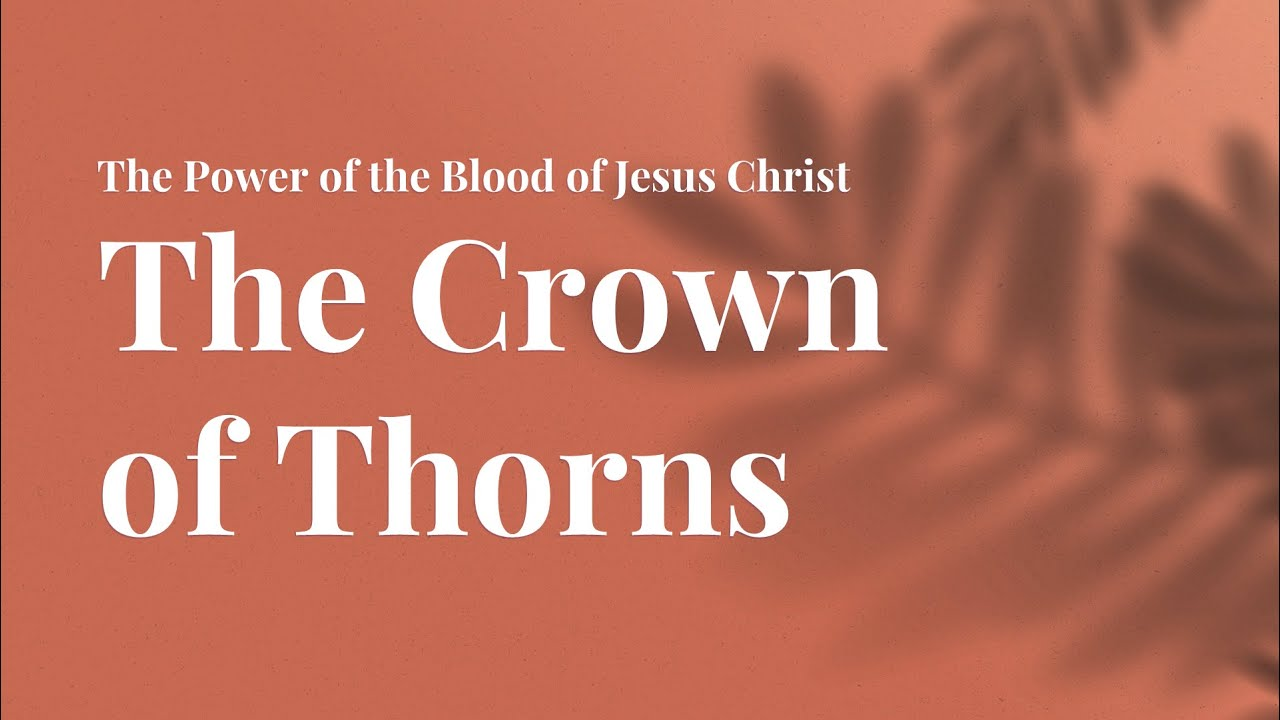 Download The Crown  of Thorns - The Power of the Blood of Jesus Christ  (Part 3)