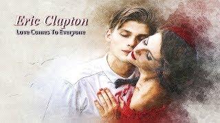 Eric Clapton - Love Comes To Everyone HD (tradução)