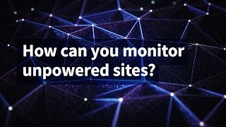 How Can You Monitor Unpowered Sites?