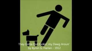 They Gotta Quit Kickin my Dog Around (Missouri Hound Dog Song) - by Byron G. Harlan, 1912