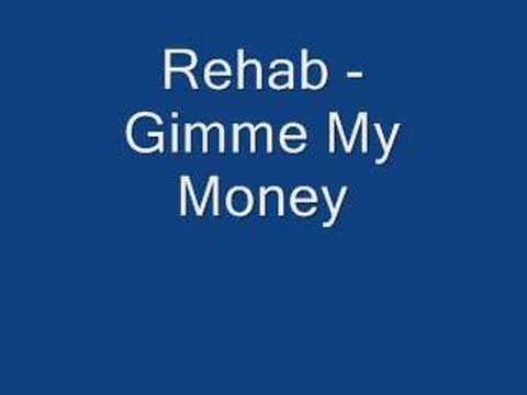 Rehab - Gimme My Money