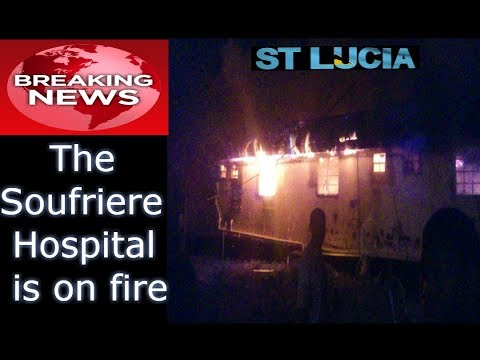 ST LUCIA NEWS: Soufriere Hospital On Fire (ST LUCIA) 2017