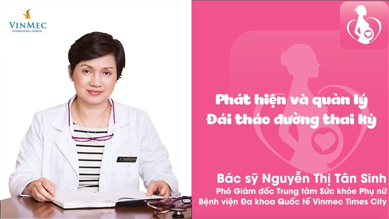 Chăm sóc mẹ bầu tiểu đường thai kỳ cùng Bác sĩ cao cấp Nguyễn Thị Tân Sinh