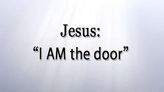 """Jesus: """"I AM"""" the Door"""