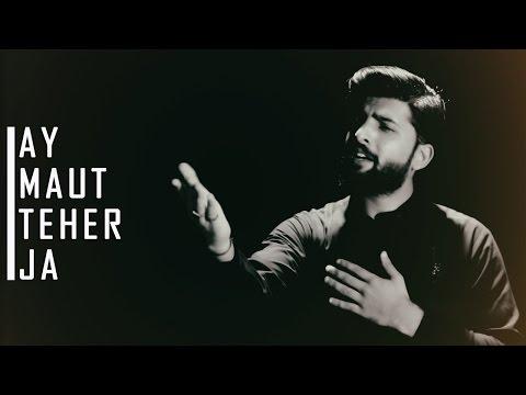Ay Maut Teher Jaa | Topic: Shehzada Ali Akbar a.s | by Hassan Ali