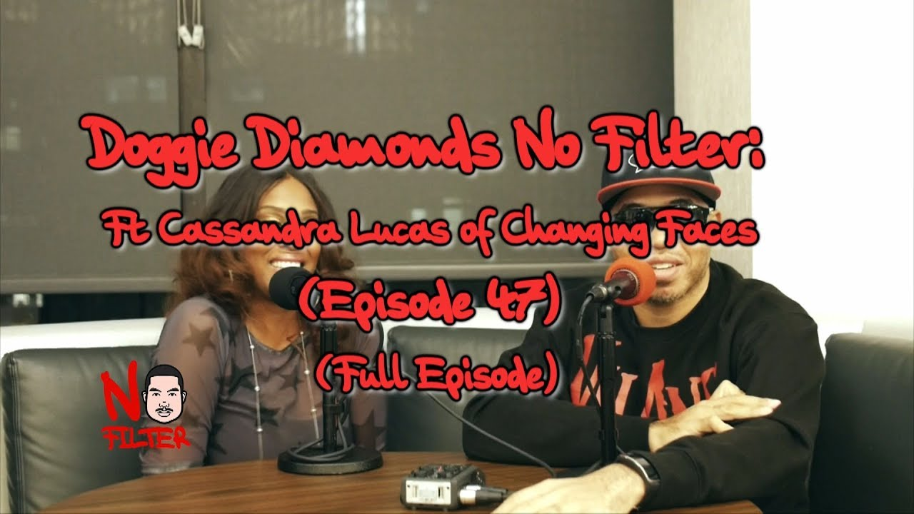 Doggie Diamonds No Filter: Ft Cassandra Lucas of Changing Faces (Episode 47) (Full Episode)