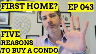 Buying First Home: 5 Reasons You Should Buy A Condo | INSIDE REAL ESTATE SHOW 043