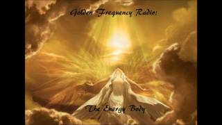 Golden Frequency Radio 3  The Energy Body