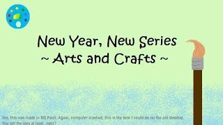 New Year, New Series - Arts and Crafts Thumbnail