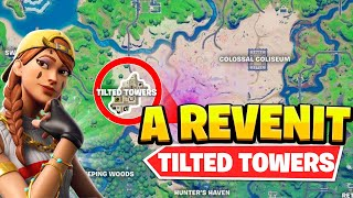 TILTED TOWERS A *REVENIT* PE FORTNITE !
