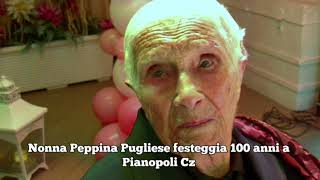 I 100 ANNI DI NONNA PEPPINA  PIANOPOLI 22 FEB