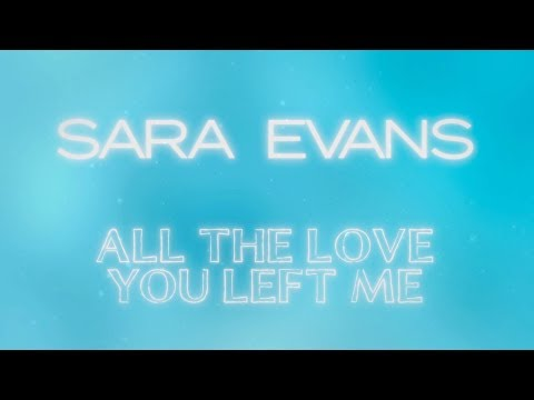 Sara Evans - All The Love You Left Me - Lyric Video