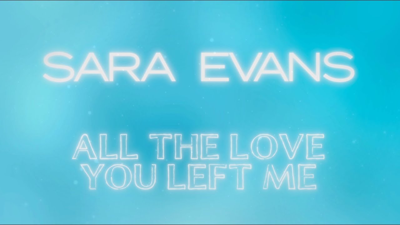 sara-evans-all-the-love-you-left-me-lyric-video-sara-evans