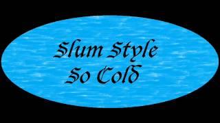 So Cold Slum Style