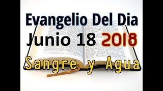 Evangelio del Dia- Lunes 18 Junio 2018- El Que Te Pide Dale- Sangre y Agua