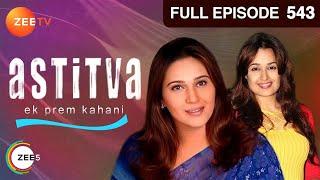 Astitva Ek Prem Kahani - Episode 543
