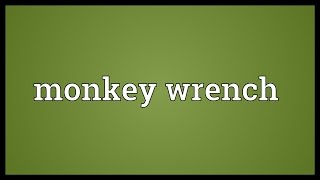 Monkey wrench Meaning