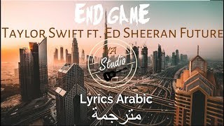 End Game - Taylor Swift ft. Ed Sheeran & Future(Lyrics Arabic) مترجمة