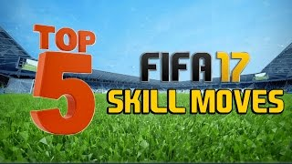 TOP 5 SKILL MOVES IN FIFA 17