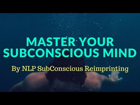 Master Your Subconscious Mind by NLP Subconscious Re-Imprinting by Ram Verma