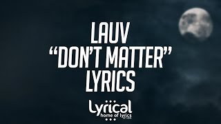 Lauv - Don't Matter Lyrics