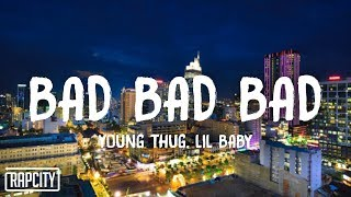 Young Thug - Bad Bad Bad ft. Lil Baby (Lyrics)