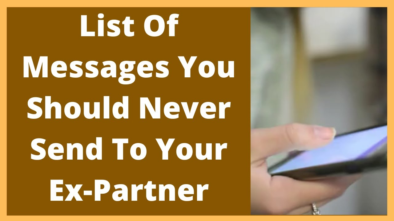 List Of Messages You Should Never Send To Your Ex Partner