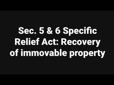 Sec. 5 & 6 Specific Relief Act: Recovery of immovable property