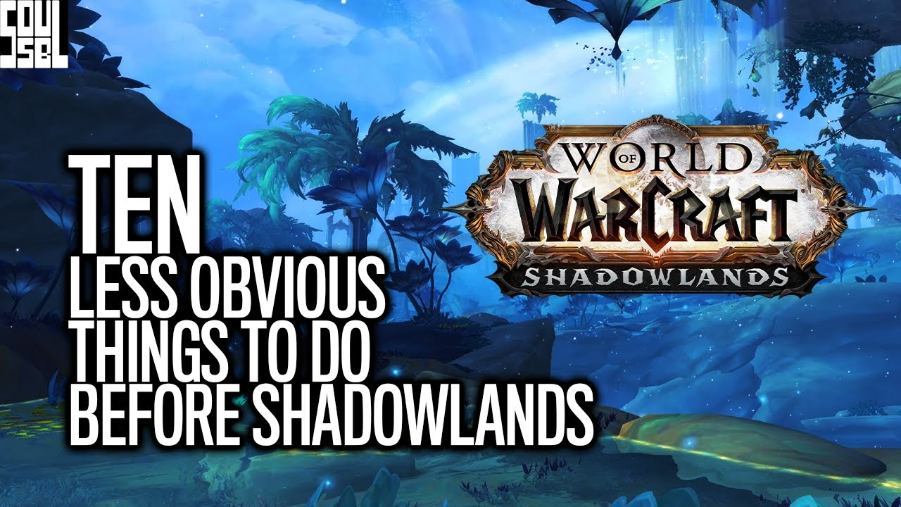 Ten Things To Do Now Before Shadowlands - World of Warcraft thumbnail