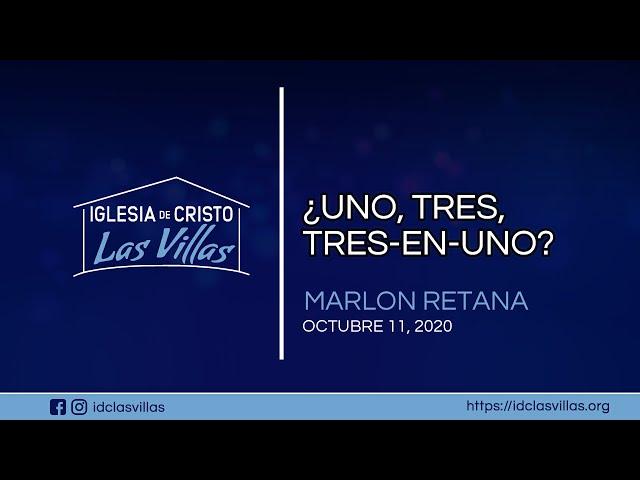 """2020-10-11 """"¿UNO, TRES, TRES-EN-UNO?"""" – Marlon Retana"""